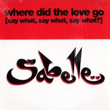 Sabelle ‎– Where Did The Love Go (Say What, Say What, Say What)?
