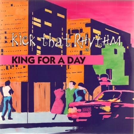King For A Day – Kick That Rhythm