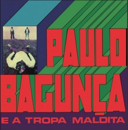 Paulo Bagunça E A Tropa Maldita