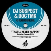 DJ Suspect & Doc Tmk ‎� 45 Remix Volume One: That'll Never Happen (feat. Emskee) / Fresh (fea