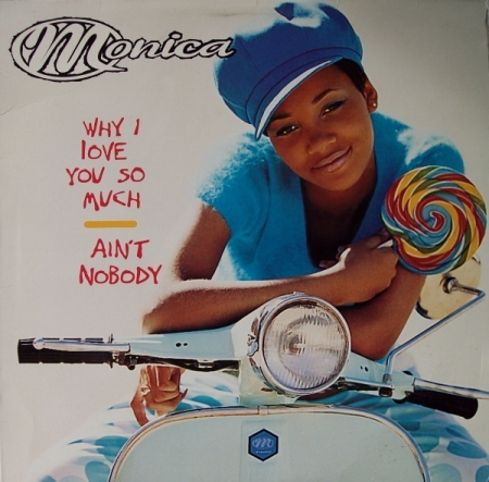 Monica ‎– Why I Love You So Much / Ain't Nobody
