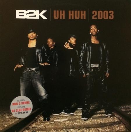 B2K – Uh Huh 2003 / Gots Ta Be