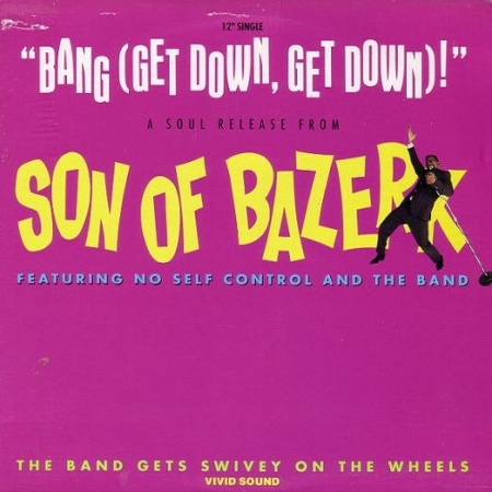 Son Of Bazerk Featuring No Self Control And The Band ?– Bang (Get Down, Get Down)