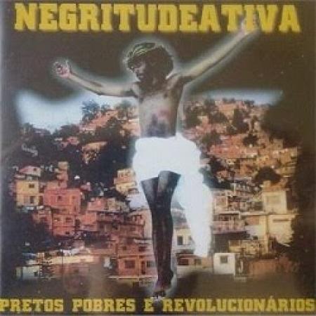 Negritude Ative - Pretos Pobres e Revolucionários