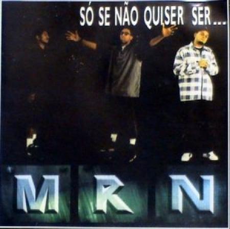M.R.N. – Só Se Não Quiser Ser