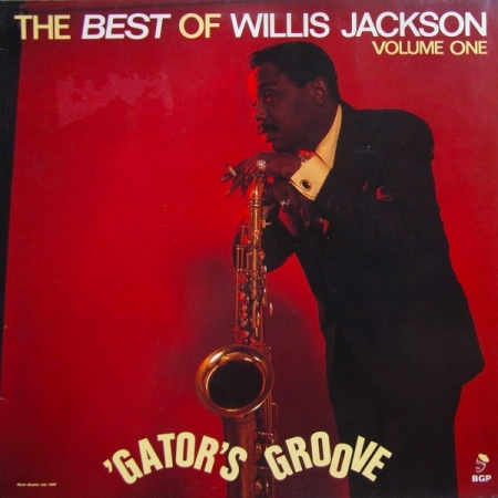Willis Jackson ‎– Gator's Groove - The Best Of Willis Jackson Volume One