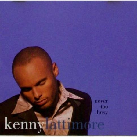 Kenny Lattimore ‎– Never Too Busy