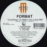Format ‎– Anything To Make You Love Me / Whenever I Call Your Name