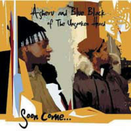 Asheru And Blue Black Of The Unspoken Heard ?– Soon Come...