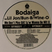 Bodaiga ‎– We Dont Play DAT / Wanna Be Wit U