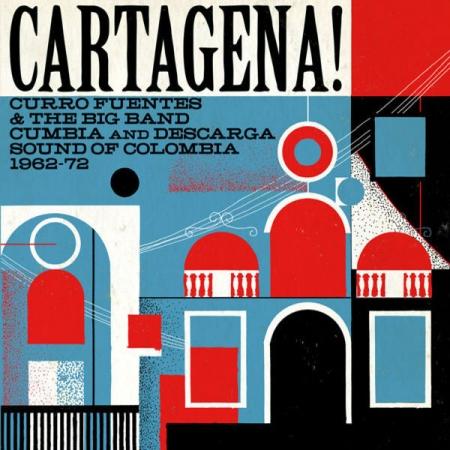 Cartagena Curro Fuentes & The Big Band Cumbia And Descarga Sound Of Colombia 1962-72