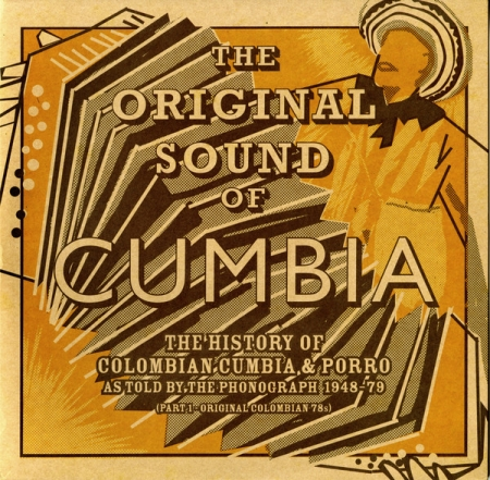 The Original Sound Of Cumbia The History Of Colombian Cumbia & Porro As Told By The Phonograph 1948
