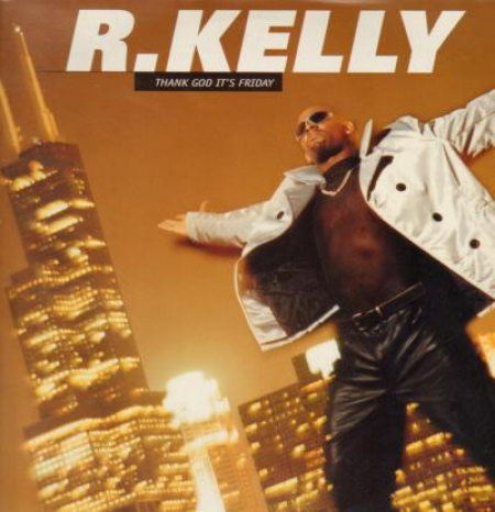 R. Kelly ?– Thank God Its Friday