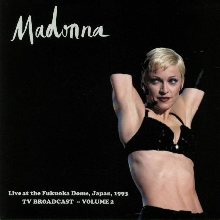 MADONNA - LIVE AT THE FUKUOKA DOME JAPAN 1993 TV BROADCAST VOLUME 2