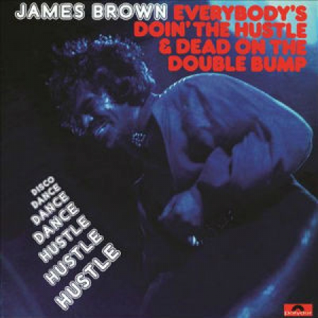 James Brown ?– Everybody's Doin' The Hustle & Dead On The Double Bump