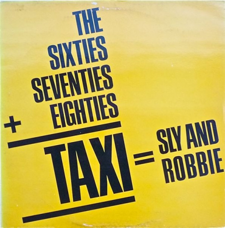 Sly & Robbie ?– The 60's, 70's Into The 80's = Taxi