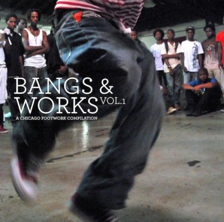 A Chicago Footwork Compilation - Bangs & Works Vol.1