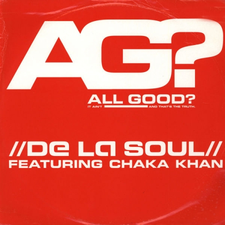 De La Soul Featuring Chaka Khan - All Good (It Ain't And That's The Truth)