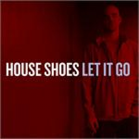House Shoes - Let It Go ( LACRADO)