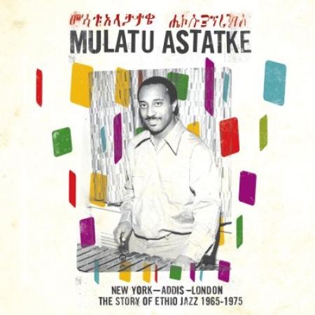Mulatu Astatke – New York - Addis - London - The Story Of Ethio Jazz 1965-1975