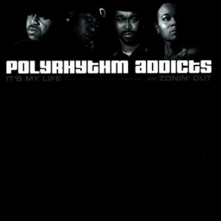 Polyrhythm Addicts ‎– It's My Life / Zonin' Out