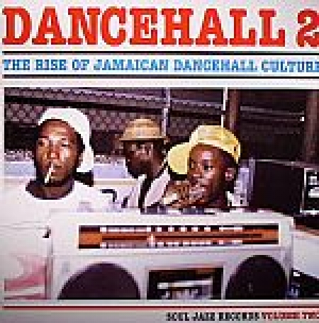Dancehall 2: The Rise Of Jamaican Dancehall Culture Volume Two