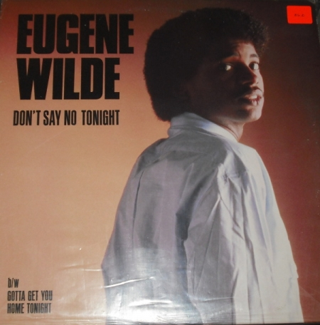 Eugene Wilde - Don't Say No Tonight / Gotta Get You Home Tonight