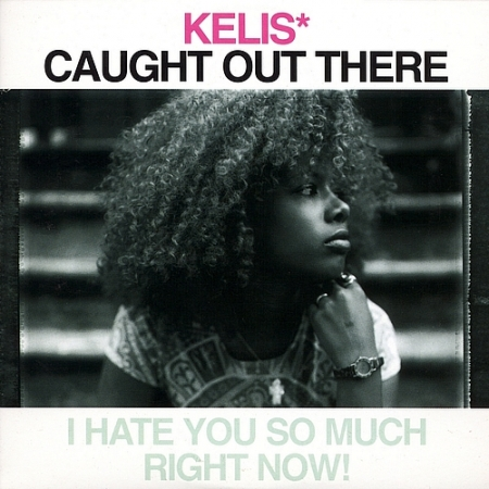 Kelis ‎– Caught Out There (I Hate You So Much Right Now!)