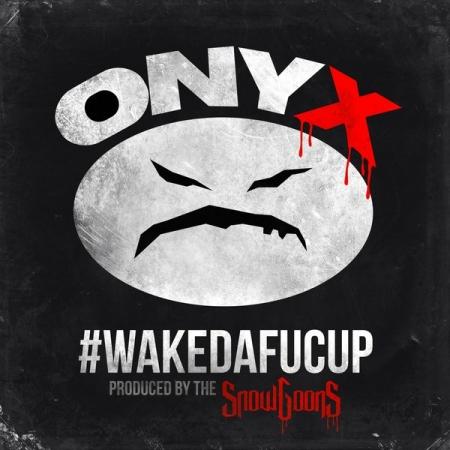 Onyx – #WAKEDAFUCUP