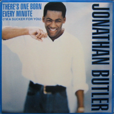 Jonathan Butler ‎– There's One Born Every Minute (I'm A Sucker For You)