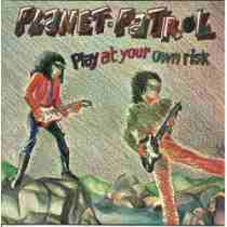 Planet Patrol ‎– Play At Your Own Risk