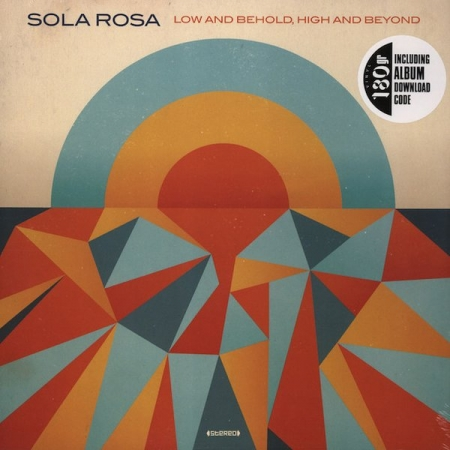 Sola Rosa – Low And Behold, High And Beyond
